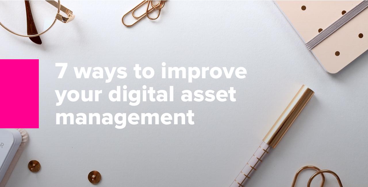 7 ways to improve your digital asset management 3